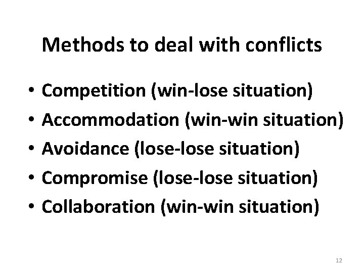 Methods to deal with conflicts • • • Competition (win-lose situation) Accommodation (win-win situation)