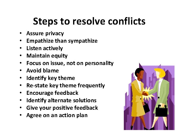 Steps to resolve conflicts • • • Assure privacy Empathize than sympathize Listen actively