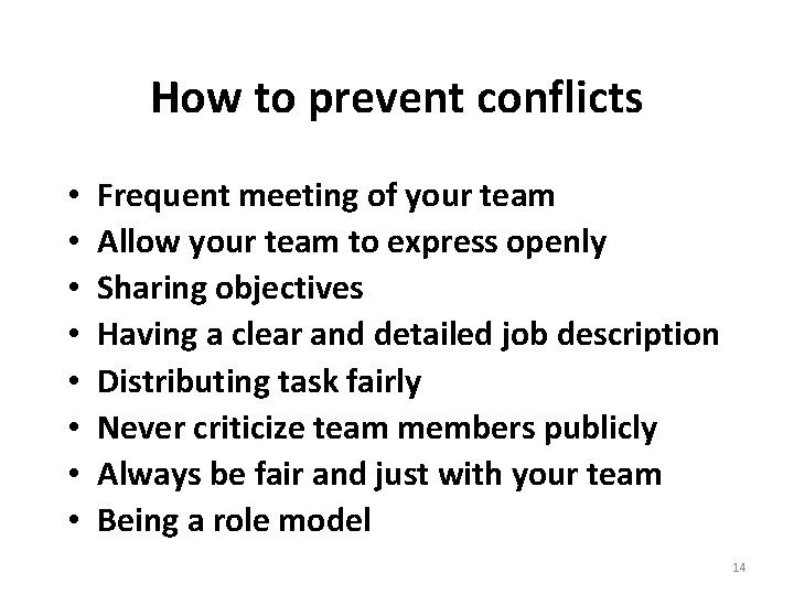 How to prevent conflicts • • Frequent meeting of your team Allow your team