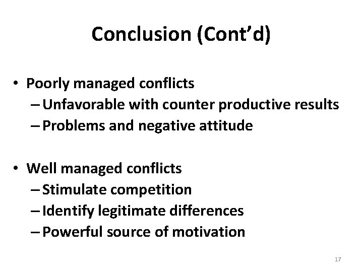 Conclusion (Cont'd) • Poorly managed conflicts – Unfavorable with counter productive results – Problems