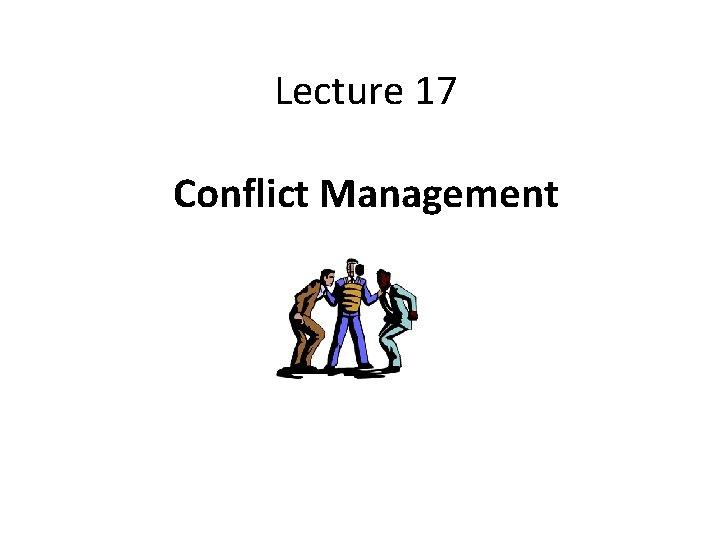 Lecture 17 Conflict Management