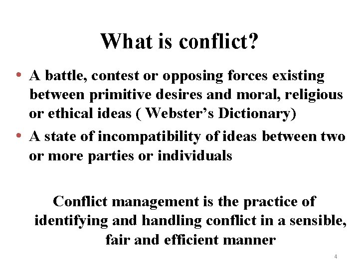 What is conflict? • A battle, contest or opposing forces existing between primitive desires