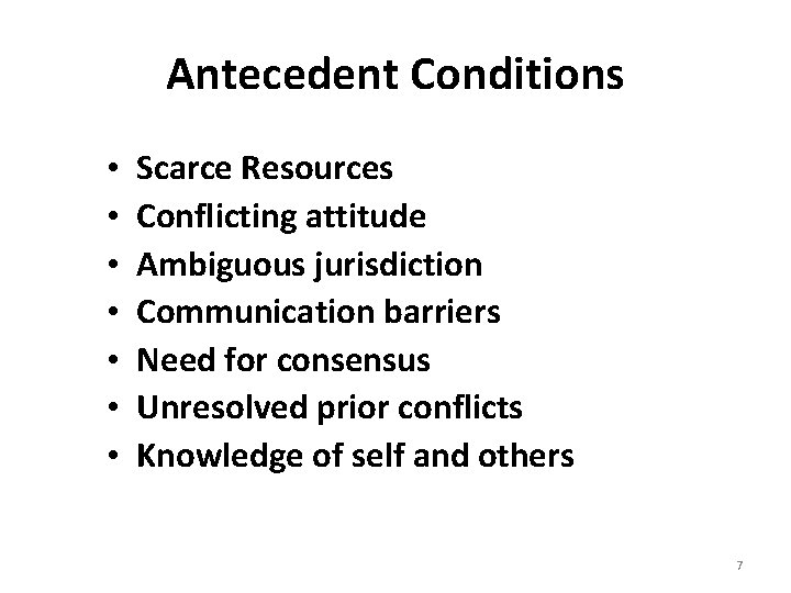 Antecedent Conditions • • Scarce Resources Conflicting attitude Ambiguous jurisdiction Communication barriers Need for