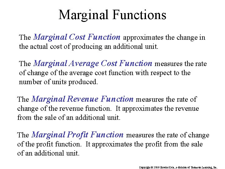 Marginal Functions The Marginal Cost Function approximates the change in the actual cost of