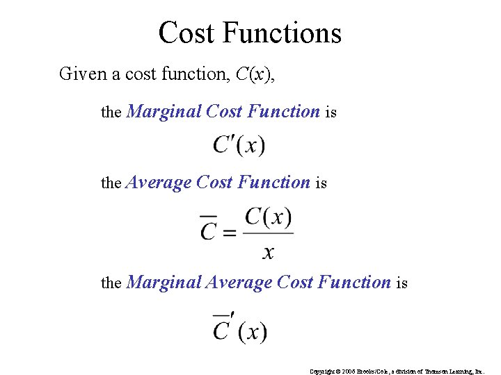 Cost Functions Given a cost function, C(x), the Marginal Cost Function is the Average