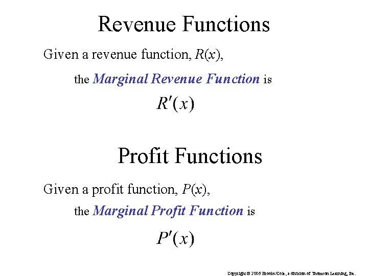 Revenue Functions Given a revenue function, R(x), the Marginal Revenue Function is Profit Functions
