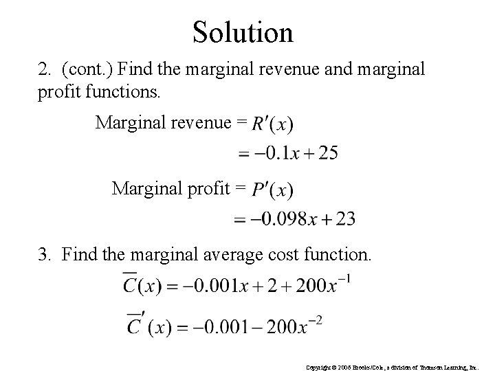 Solution 2. (cont. ) Find the marginal revenue and marginal profit functions. Marginal revenue