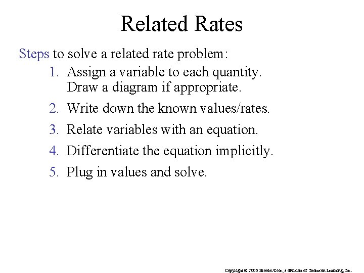 Related Rates Steps to solve a related rate problem: 1. Assign a variable to