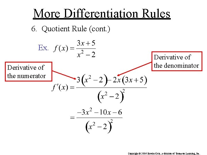 More Differentiation Rules 6. Quotient Rule (cont. ) Ex. Derivative of the numerator Derivative
