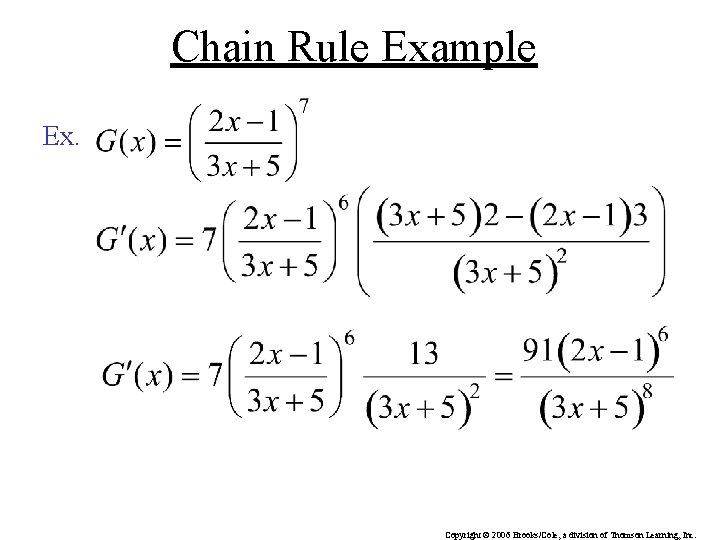 Chain Rule Example Ex. Copyright © 2006 Brooks/Cole, a division of Thomson Learning, Inc.