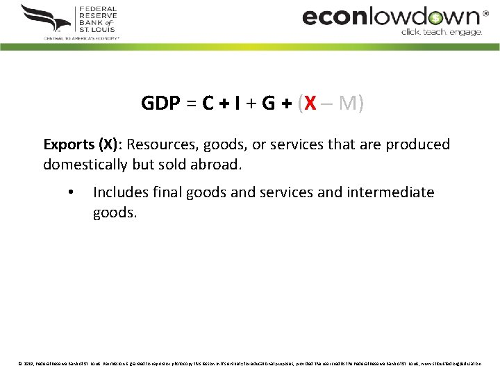 GDP = C + I + G + (X M) Exports (X): Resources, goods,
