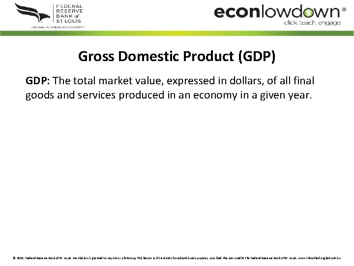Gross Domestic Product (GDP) GDP: The total market value, expressed in dollars, of all