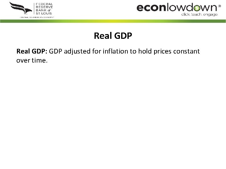 Real GDP: GDP adjusted for inflation to hold prices constant over time.