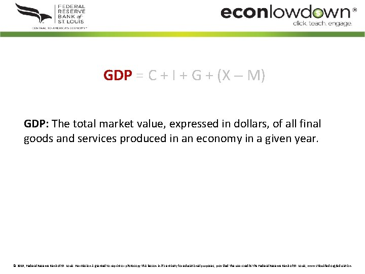 GDP = C + I + G + (X M) GDP: The total market