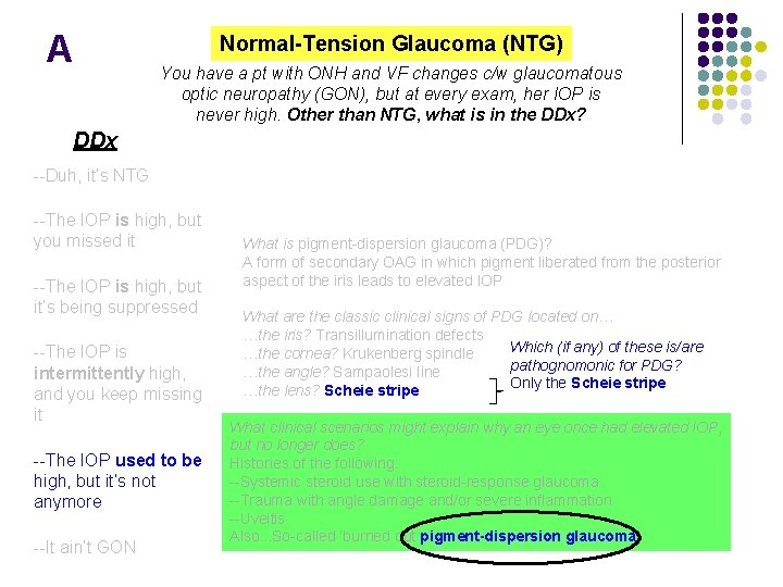 A Normal-Tension Glaucoma (NTG) You have a pt with ONH and VF changes c/w
