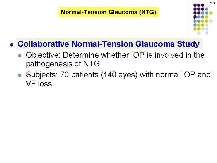 168 Normal-Tension Glaucoma (NTG) l Collaborative Normal-Tension Glaucoma Study l Objective: Determine whether IOP