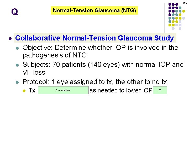 169 Q l Normal-Tension Glaucoma (NTG) Collaborative Normal-Tension Glaucoma Study l Objective: Determine whether