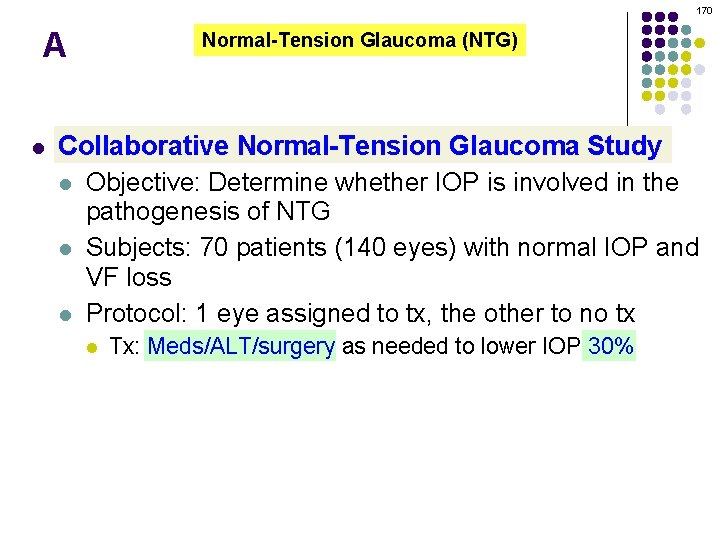 170 A l Normal-Tension Glaucoma (NTG) Collaborative Normal-Tension Glaucoma Study l Objective: Determine whether