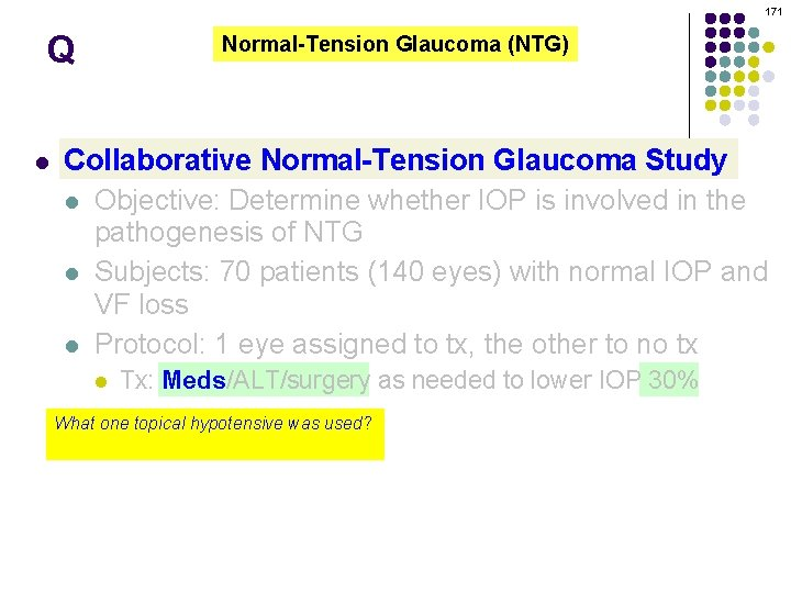 171 Q l Normal-Tension Glaucoma (NTG) Collaborative Normal-Tension Glaucoma Study l Objective: Determine whether