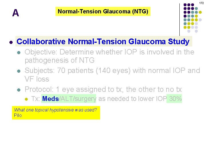 172 A l Normal-Tension Glaucoma (NTG) Collaborative Normal-Tension Glaucoma Study l Objective: Determine whether