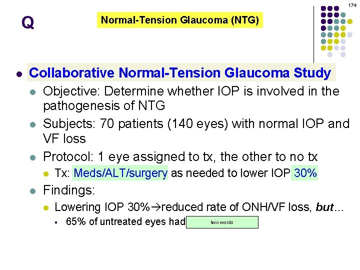 174 Q l Normal-Tension Glaucoma (NTG) Collaborative Normal-Tension Glaucoma Study l Objective: Determine whether