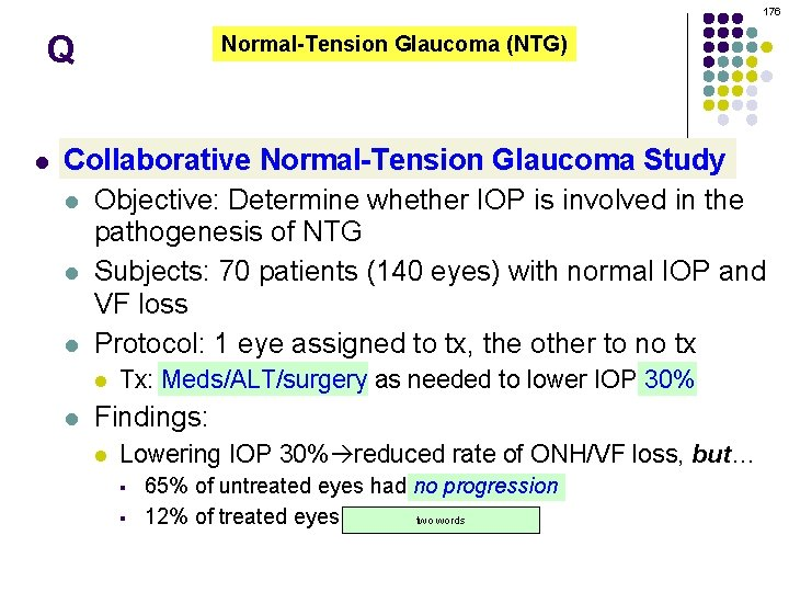 176 Q l Normal-Tension Glaucoma (NTG) Collaborative Normal-Tension Glaucoma Study l Objective: Determine whether