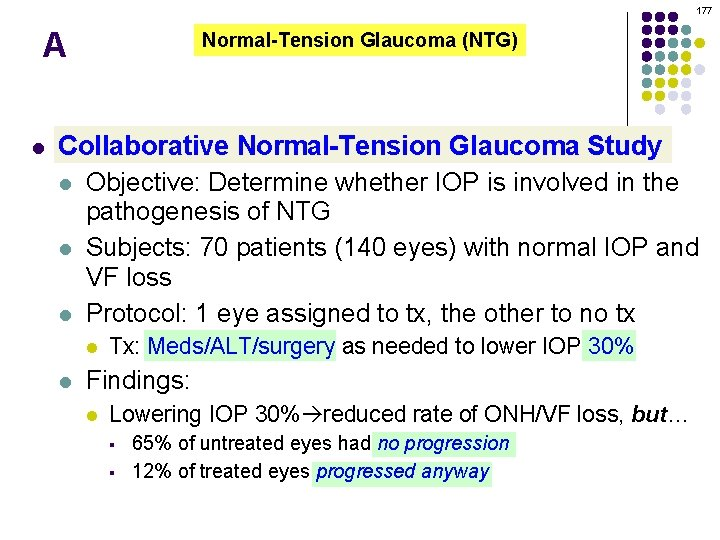 177 A l Normal-Tension Glaucoma (NTG) Collaborative Normal-Tension Glaucoma Study l Objective: Determine whether