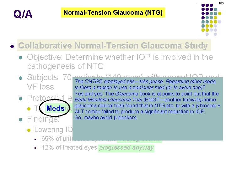 180 Q/A l Normal-Tension Glaucoma (NTG) Collaborative Normal-Tension Glaucoma Study l Objective: Determine whether