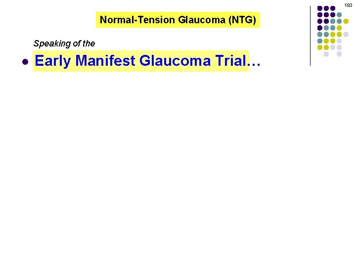 183 Normal-Tension Glaucoma (NTG) Speaking of the l Early Manifest Glaucoma Trial…