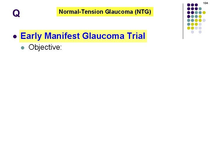 184 Q l Normal-Tension Glaucoma (NTG) Early Manifest Glaucoma Trial l Objective: