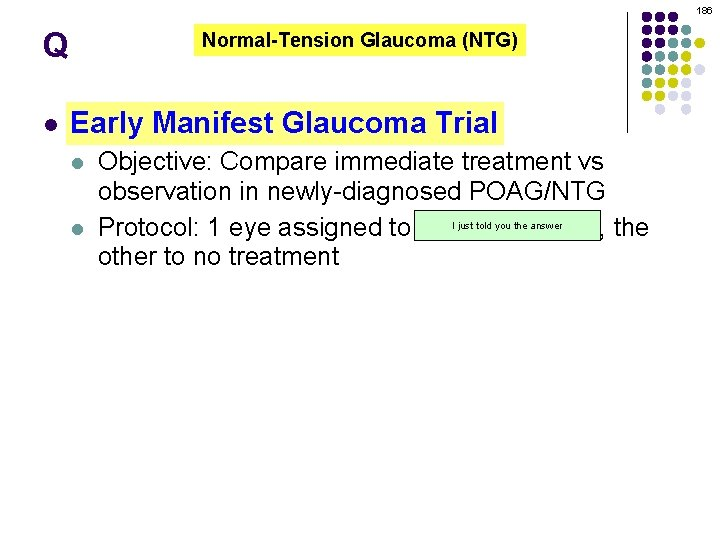 186 Q l Normal-Tension Glaucoma (NTG) Early Manifest Glaucoma Trial l l Objective: Compare