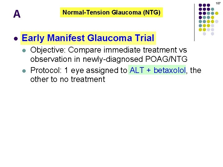 187 A l Normal-Tension Glaucoma (NTG) Early Manifest Glaucoma Trial l l Objective: Compare
