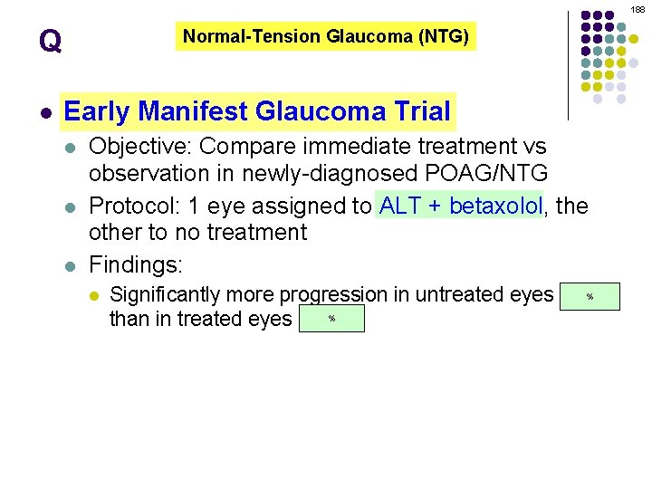 188 Q l Normal-Tension Glaucoma (NTG) Early Manifest Glaucoma Trial l Objective: Compare immediate