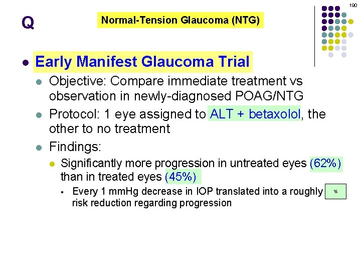 190 Q l Normal-Tension Glaucoma (NTG) Early Manifest Glaucoma Trial l Objective: Compare immediate