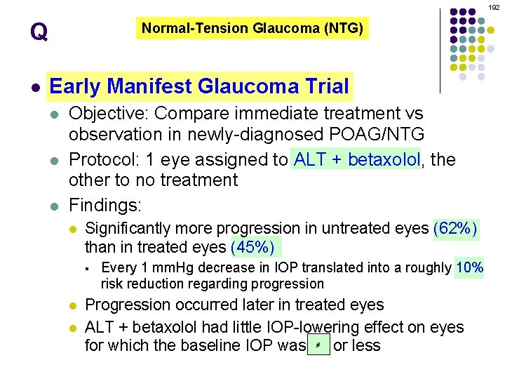 192 Q l Normal-Tension Glaucoma (NTG) Early Manifest Glaucoma Trial l Objective: Compare immediate