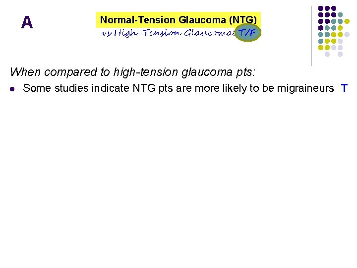 A Normal-Tension Glaucoma (NTG) vs High-Tension Glaucoma: T/F When compared to high-tension glaucoma pts: