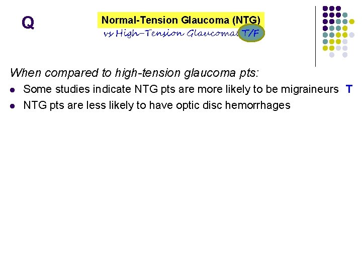Q Normal-Tension Glaucoma (NTG) vs High-Tension Glaucoma: T/F When compared to high-tension glaucoma pts: