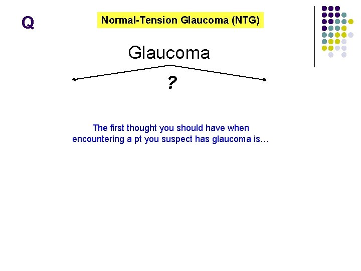Q Normal-Tension Glaucoma (NTG) Glaucoma ? The first thought you should have when encountering