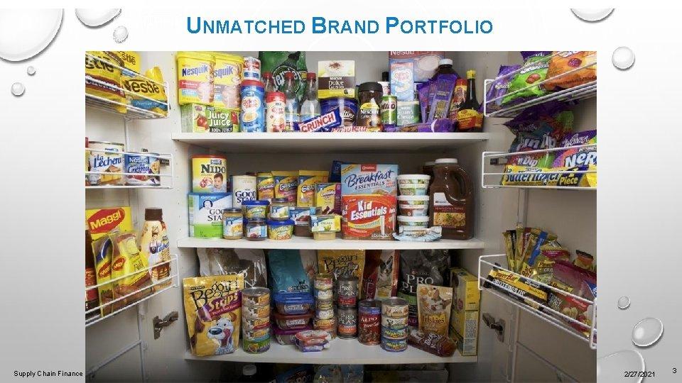 UNMATCHED BRAND PORTFOLIO Supply Chain Finance 2/27/2021 3