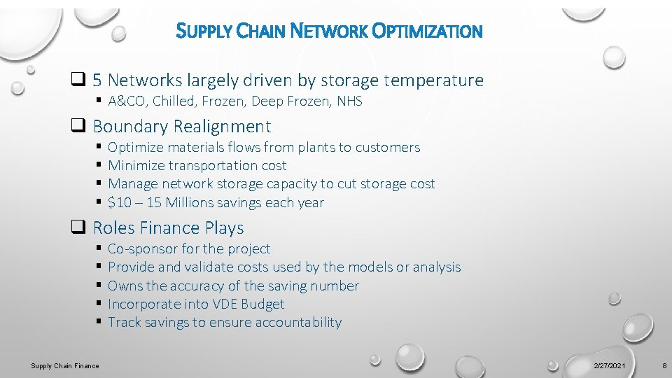 SUPPLY CHAIN NETWORK OPTIMIZATION q 5 Networks largely driven by storage temperature § A&CO,