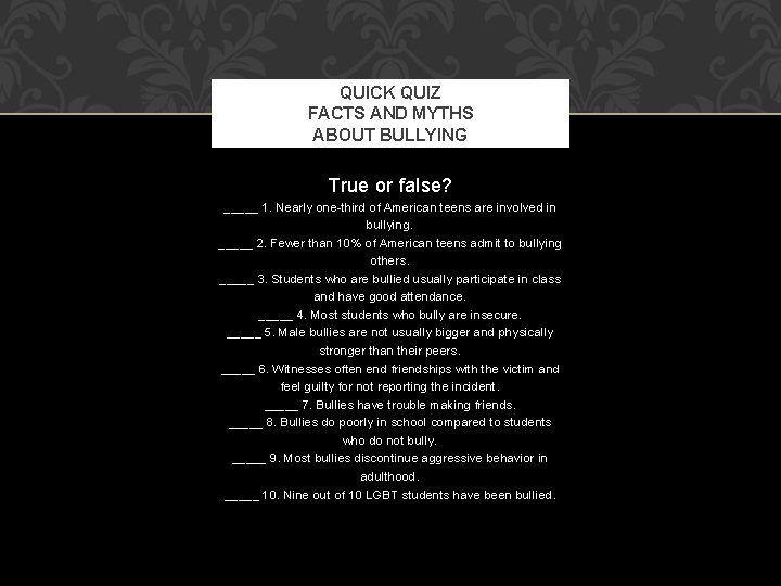 QUICK QUIZ FACTS AND MYTHS ABOUT BULLYING True or false? _____ 1. Nearly one-third