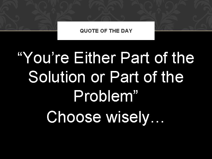 """QUOTE OF THE DAY """"You're Either Part of the Solution or Part of the"""