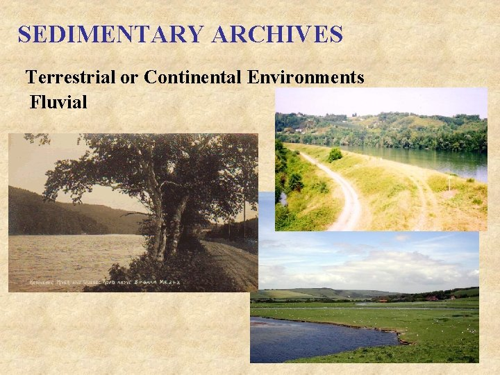SEDIMENTARY ARCHIVES Terrestrial or Continental Environments Fluvial
