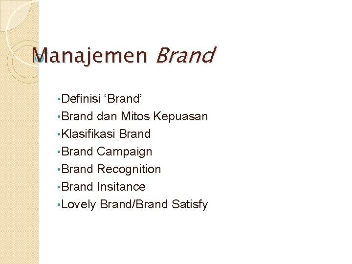 Manajemen Brand • Definisi 'Brand' • Brand dan Mitos Kepuasan • Klasifikasi Brand •