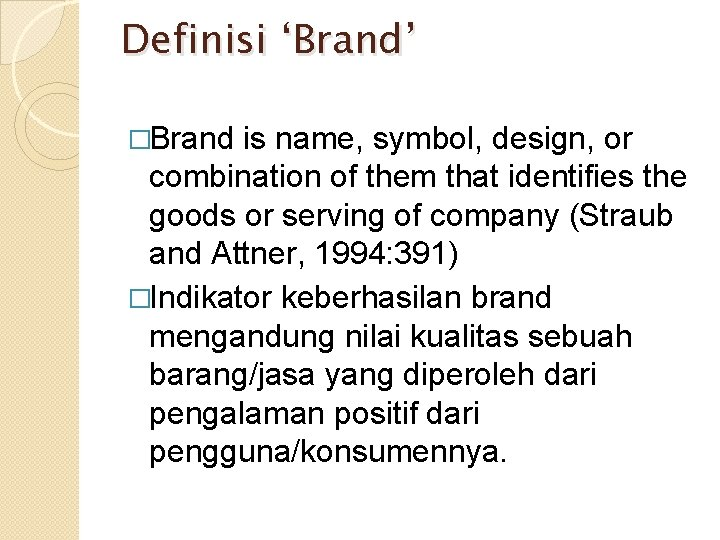 Definisi 'Brand' �Brand is name, symbol, design, or combination of them that identifies the