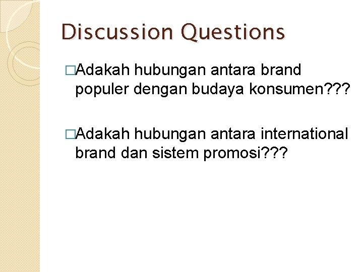 Discussion Questions �Adakah hubungan antara brand populer dengan budaya konsumen? ? ? �Adakah hubungan