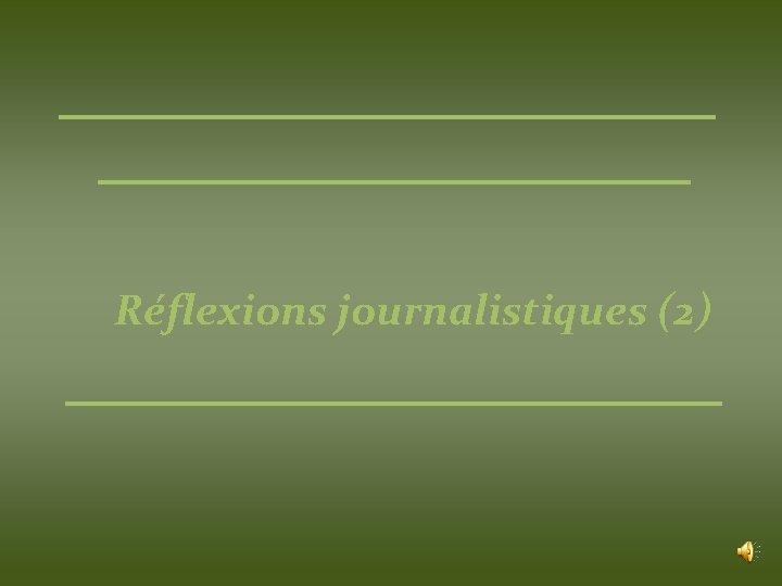 Réflexions journalistiques (2)