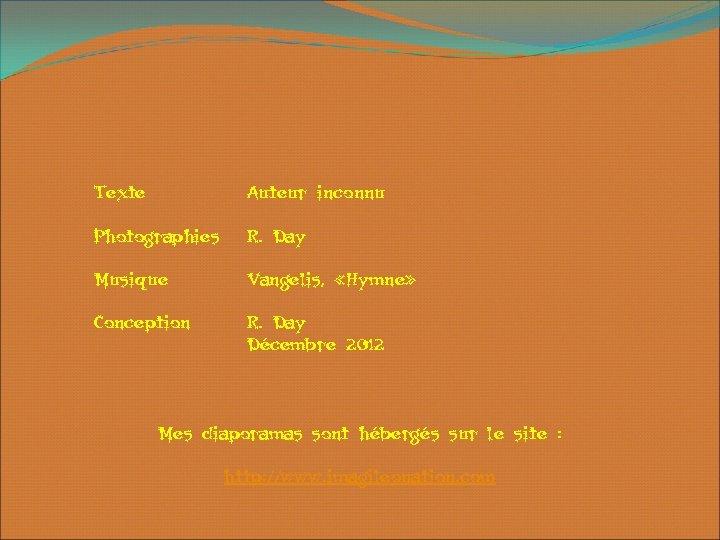 Texte Auteur inconnu Photographies R. Day Musique Vangelis, «Hymne» Conception R. Day Décembre 2012