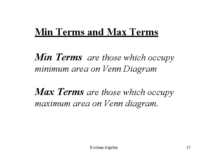 Min Terms and Max Terms Min Terms are those which occupy minimum area on