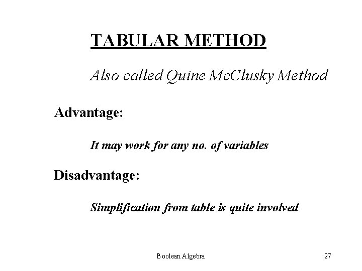 TABULAR METHOD Also called Quine Mc. Clusky Method Advantage: It may work for any